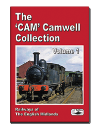 The Cam Camwell Collection Vol.1: Railways of The English Midlands