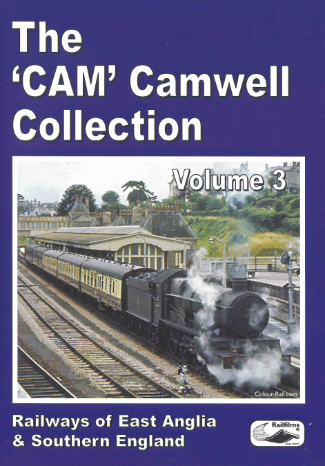 The Cam Camwell Collection Vol.3: Railways of East Anglia and South East England